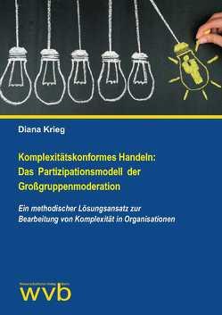 Komplexitätskonformes Handeln: Das Partizipationsmodell der Großgruppenmoderation von Krieg,  Diana