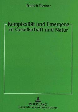 Komplexität und Emergenz in Gesellschaft und Natur von Fliedner,  Dietrich