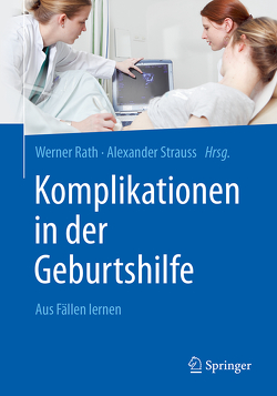 Komplikationen in der Geburtshilfe von Groten,  Tanja, Rath,  Werner, Strauss,  Alexander