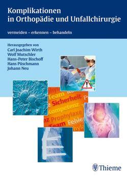 Komplikationen in Orthopädie und Unfallchirurgie von Bischoff,  Hans-Peter, Mutschler,  Wolf-Eberhard, Wirth,  Carl Joachim