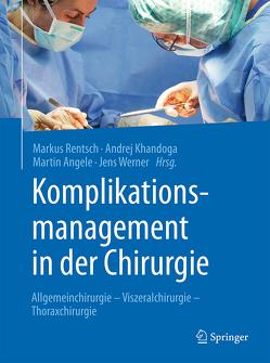 Komplikationsmanagement in der Chirurgie von Angele,  Martin, Khandoga,  Andrej, Rentsch,  Markus, Werner,  Jens