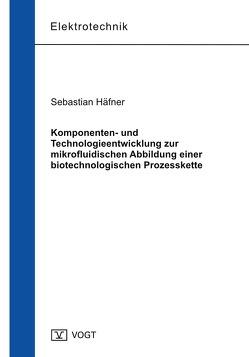 Komponenten- und Technologieentwicklung zur mikrofluidischen Abbildung einer biotechnologischen Prozesskette von Häfner,  Sebastian