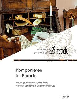 Komponieren im Barock von Ott,  Immanuel, Roth,  Markus, Schlothfeldt,  Matthias