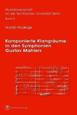 Komponierte Klangräume in den Symphonien Gustav Mahlers von Hodeige,  Harald