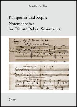 Komponist und Kopist – Notenschreiber im Dienste Robert Schumanns von Müller,  Anette