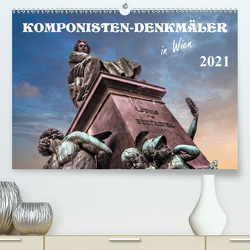 Komponisten-Denkmäler in Wien (Premium, hochwertiger DIN A2 Wandkalender 2021, Kunstdruck in Hochglanz) von Braun,  Werner