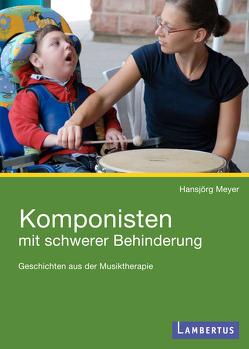 Komponisten mit schwerer Behinderung von Meyer,  Hansjörg