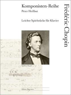 Komponisten-Reihe: Leichte Spielstücke für Klavier / Leichte Spielstücke für Klavier: Frédéric Chopin von Chopin,  Frédéric, Heilbut,  Peter