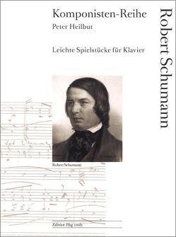 Komponisten-Reihe: Leichte Spielstücke für Klavier / Leichte Spielstücke für Klavier: Robert Schumann von Heilbut,  Peter, Schumann,  Robert