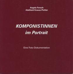 Komponistinnen im Portrait von Fensch,  Angela, Krause-Pichler,  Adelheid