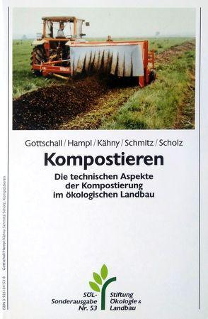 Kompostieren – die technischen Aspekte der Kompostierung im ökologischen Landbau von Gottschall,  Ralf, Hampl-Mathy,  Ulrich, Kähny,  Bernhard u.a.