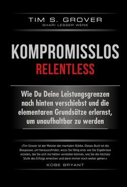 Kompromisslos – Relentless von Bülow,  Dr. Isabel Gräfin, Grover,  Tim, Wenk,  Shari Lesser