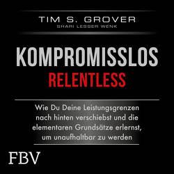 Kompromisslos – Relentless von Grover,  Tim, Lesser Wenk,  Shari, Wolter,  Peter