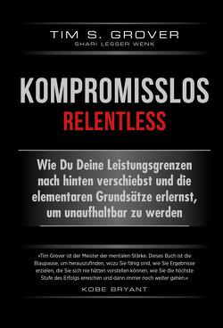 Kompromisslos – Relentless von Gräfin Bülow,  Isabel, Grover,  Tim, Lesser Wenk,  Shari
