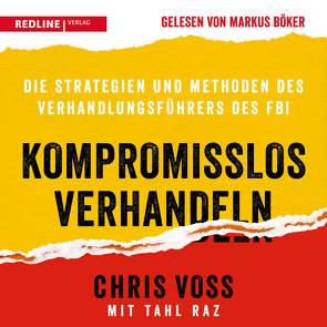 Kompromisslos verhandeln von Böker,  Markus, Raz,  Tahl, Voss,  Chris