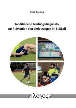 Konditionelle Leistungsdiagnostik zur Prävention von Verletzungen im Fußball von Kianmarz,  Yahya