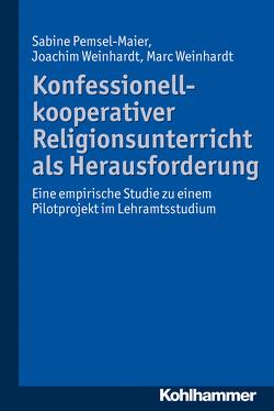 Konfessionell-kooperativer Religionsunterricht als Herausforderung von Pemsel-Maier,  Sabine, Weinhardt,  Joachim, Weinhardt,  Marc