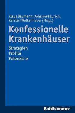 Konfessionelle Krankenhäuser von Baumann,  Klaus, Eurich,  Johannes, Wolkenhauer,  Karsten