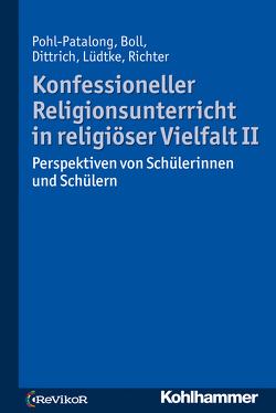 Konfessioneller Religionsunterricht in religiöser Vielfalt II von Boll,  Stefanie, Dittrich,  Thorsten, Lüdtke,  Antonia Elisa, Pohl-Patalong,  Uta, Richter,  Claudia