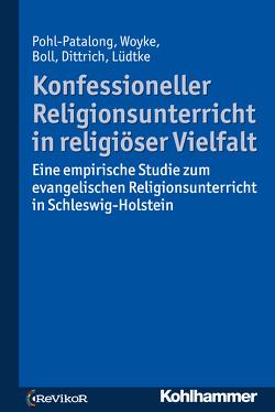 Konfessioneller Religionsunterricht in religiöser Vielfalt von Boll,  Stefanie, Dittrich,  Thorsten, Lüdtke,  Antonia Elisa, Pohl-Patalong,  Uta, Woyke,  Johannes