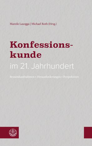 Konfessionskunde im 21. Jahrhundert von Lasogga,  Mareile, Roth,  Michael