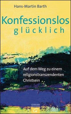 Konfessionslos glücklich von Barth,  Hans-Martin