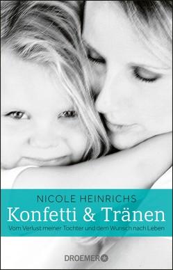 Konfetti und Tränen von Heinrichs,  Nicole