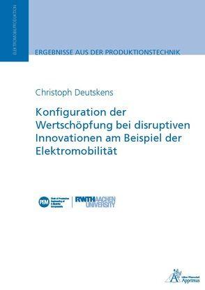 Konfiguration der Wertschöpfung bei disruptiven Innovationen am Beispiel der Elektromobilität von Deutskens,  Christoph