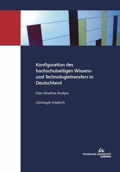 Konfiguration des hochschulseitigen Wissens- und Technologietransfers in Deutschland : Eine situative Analyse von Friedrich,  Christoph, TU Ilmenau