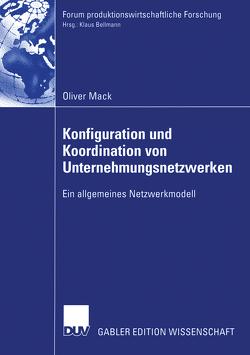 Konfiguration und Koordination von Unternehmungsnetzwerken von Mack,  Oliver