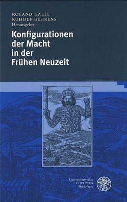 Konfigurationen der Macht in der Frühen Neuzeit von Behrens,  Rudolf, Galle,  Roland
