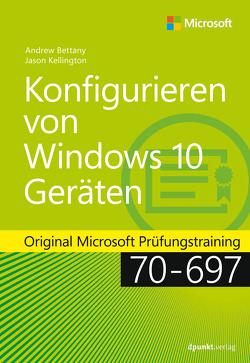 Konfigurieren von Windows 10-Geräten von Bettany,  Andrew, Kellington,  Jason, Ringel,  Michael