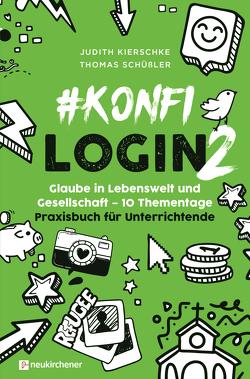 #konfilogin 2 – Glaube in Lebenswelt und Gesellschaft – 10 Thementage von Kierschke,  Judith, Schüßler,  Thomas