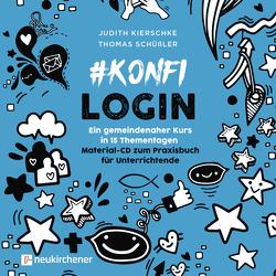 #konfilogin – Ein gemeindenaher Kurs in 15 Thementagen von Kierschke,  Judith, Schüßler,  Thomas