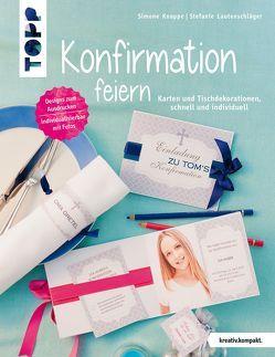 Konfirmation feiern (kreativ.kompakt.) von Knappe,  Simone, Lautenschläger,  Stefanie