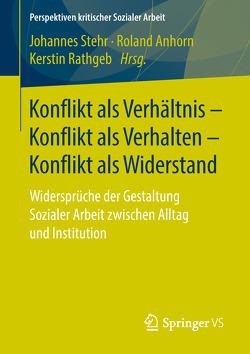 Konflikt als Verhältnis – Konflikt als Verhalten – Konflikt als Widerstand von Anhorn,  Roland, Rathgeb,  Kerstin, Stehr,  Johannes
