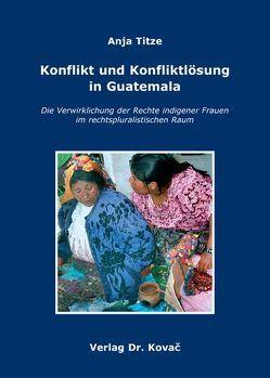 Konflikt und Konfliktlösung in Guatemala von Titze,  Anja