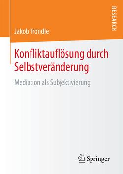 Konfliktauflösung durch Selbstveränderung von Tröndle,  Jakob