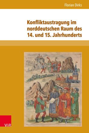Konfliktaustragung im norddeutschen Raum des 14. und 15. Jahrhunderts von Dirks,  Florian