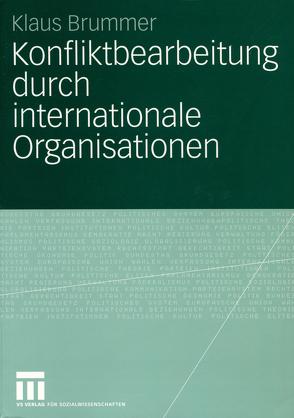 Konfliktbearbeitung durch internationale Organisationen von Brummer,  Klaus