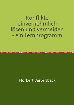 Konflikte einvernehmlich lösen und vermeiden – ein Lernprogramm von Bertelsbeck,  Norbert