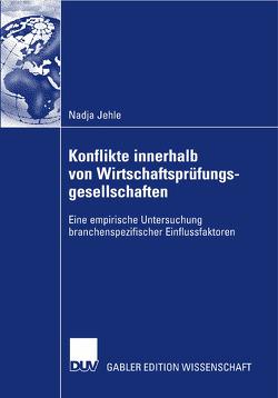Konflikte innerhalb von Wirtschaftsprüfungsgesellschaften von Becker,  Prof. Dr. Albrecht, Jehle,  Nadja