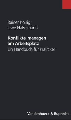 Konflikte managen am Arbeitsplatz von Hasselmann,  Uwe, König,  Rainer