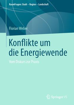Konflikte um die Energiewende von Weber,  Florian