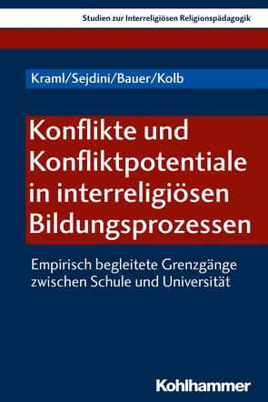 Konflikte und Konfliktpotentiale in interreligiösen Bildungsprozessen von Bauer,  Nicole, Kolb,  Jonas, Kraml,  Martina, Sejdini,  Zekirija