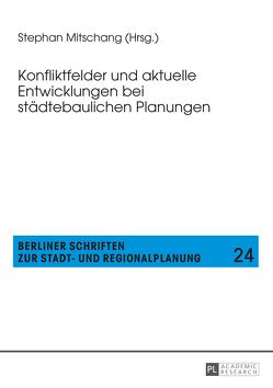 Konfliktfelder und aktuelle Entwicklungen bei städtebaulichen Planungen von Mitschang,  Stephan