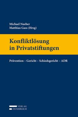 Konfliktlösung in Privatstiftungen von Gass,  Matthias, Nueber,  Michael