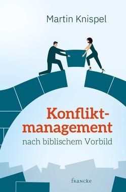 Konfliktmanagement nach biblischem Vorbild von Knispel,  Martin