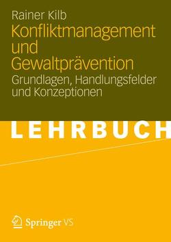 Konfliktmanagement und Gewaltprävention von Kilb,  Rainer