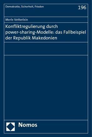 Konfliktregulierung durch power-sharing-Modelle: das Fallbeispiel der Republik Makedonien von Vetterlein,  Merle